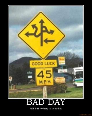 bad_day_demotivational_poster_1222216577.jpg