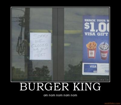 burger_king_nom_meat_fast_food_dumb_demotivational_poster_1237315356.jpg